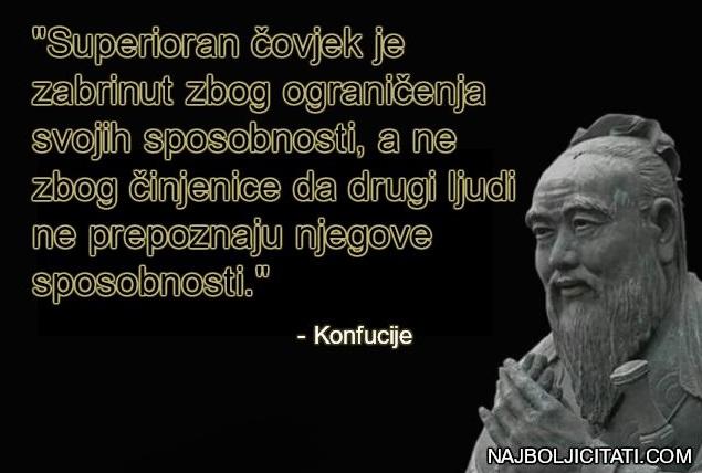 Superioran čovjek je zabrinut zbog ograničenja svojih sposobnosti, a ne zbog činjenice da drugi ljudi ne prepoznaju njegove sposobnosti.