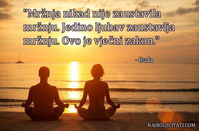 """""""Mržnja nikad nije zaustavila mržnju. Jedino ljubav zaustavlja mržnju. Ovo je vječni zakon."""" - Buda citati"""