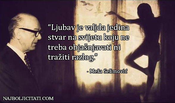 """""""Ljubav je valjda jedina stvar na svijetu koju ne treba objašnjavati ni tražiti razlog."""" – Meša Selimović"""