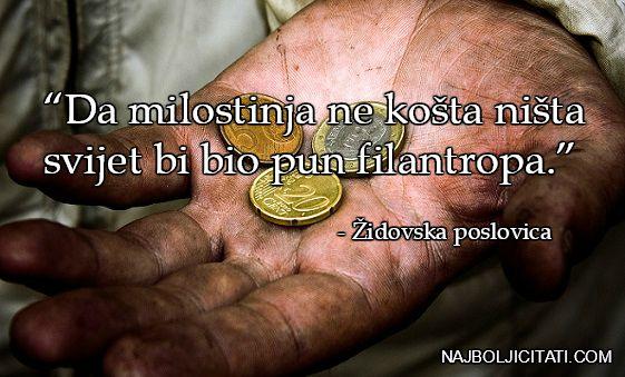 Da milostinja ne košta ništa svijet bi bio pun filantropa. Zidovska poslovica