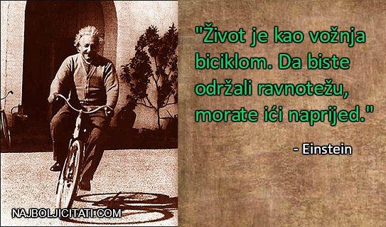 """""""Život je kao vožnja biciklom. Da biste održali ravnotežu, morate ići naprijed."""" - ALBERT EINSTEIN izreke"""