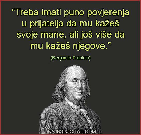 """""""Treba imati puno povjerenja u prijatelja da mu kažeš svoje mane, ali još više da mu kažeš njegove."""" – Benjamin Franklin"""