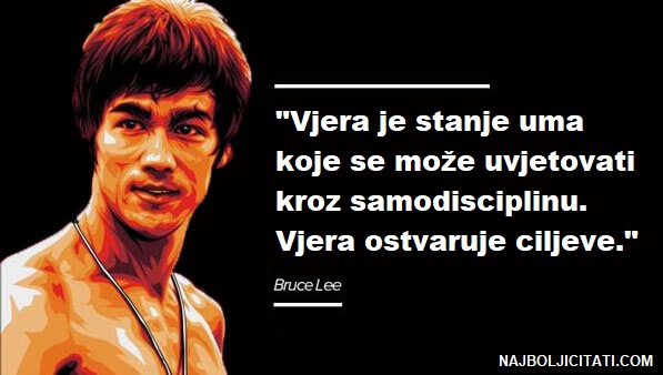 """""""Vjera je stanje uma koje se može uvjetovati kroz samodisciplinu. Vjera ostvaruje ciljeve."""" - BRUCE LEE IZREKE"""