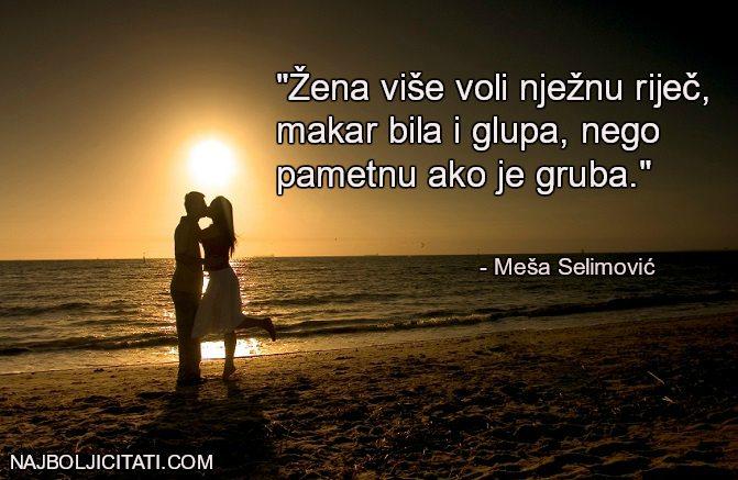Žena više voli nježnu riječ, makar bila i glupa, nego pametnu ako je gruba - Meša Selimović citati