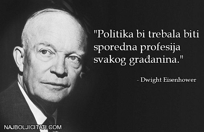 """""""Politika bi trebala biti sporedna profesija svakog građanina."""" - Dwight Eisenhower"""