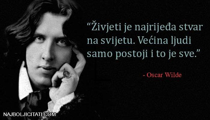 """""""Živjeti je najrijeđa stvar na svijetu. Većina ljudi samo postoji i to je sve."""" - Oscar Wilde izreke"""
