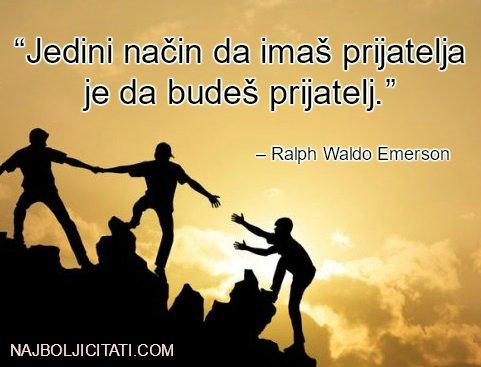 """""""Jedini način da imaš prijatelja je da budeš prijatelj."""" – Ralph Waldo Emerson CITATI"""