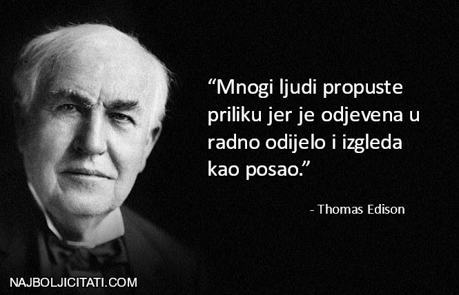 """""""Mnogi ljudi propuste priliku jer je odjevena u radno odijelo i izgleda kao posao."""" – Thomas Edison"""