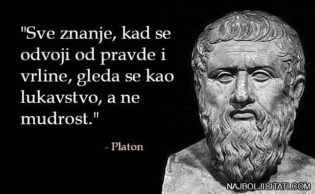 """""""Sve znanje, kad se odvoji od pravde i vrline, gleda se kao lukavstvo, a ne mudrost."""" Izreke"""