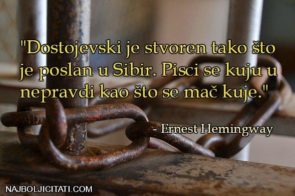 Dostojevski je stvoren tako što je poslan u Sibir - pisci se kuju u nepravdi - hemingvej