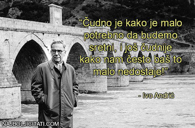 Čudno je kako je malo potrebno da budemo sretni - Ivo Andrić citati