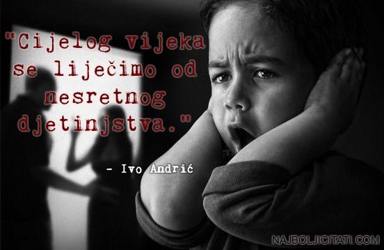 cijelog života se liječimo od nesretnog djetinjstva ivo andric citat