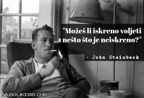 """""""Možeš li iskreno voljeti nešto što je neiskreno?"""" - John Steinbeck izreke"""