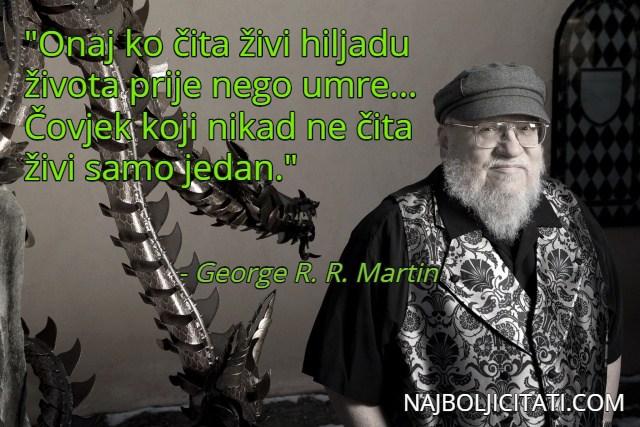 Onaj ko čita živi hiljadu života prije nego umre... Čovjek koji nikad ne čita živi samo jedan. - George R.R. Martin