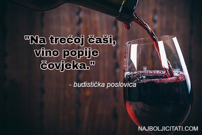 na trećoj čaši vino popije čovjeka - budistička poslovica